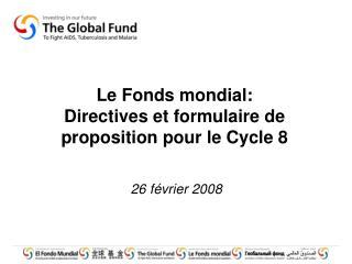 Le Fonds mondial: Directives et formulaire de proposition pour le Cycle 8 26 f�vrier 2008
