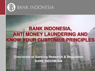 BANK INDONESIA, ANTI MONEY LAUNDERING AND KNOW YOUR CUSTOMER PRINCIPLES