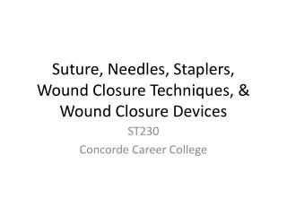 Suture, Needles, Staplers, Wound Closure Techniques, & Wound Closure Devices