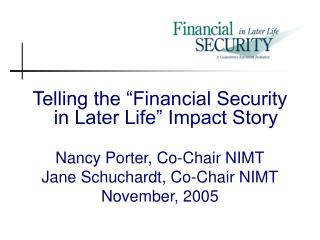 "Telling the ""Financial Security in Later Life"" Impact Story Nancy Porter, Co-Chair NIMT"
