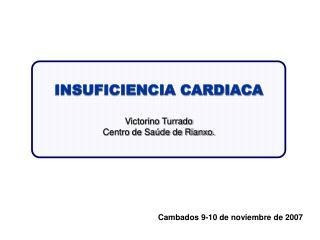 INSUFICIENCIA CARDIACA Victorino Turrado  Centro de Saúde de Rianxo.