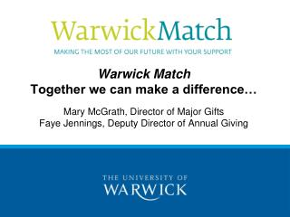Warwick Match Together we can make a difference… Mary McGrath, Director of Major Gifts