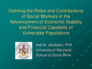 Jodi M. Jacobson, PhD University of Maryland School of Social Work