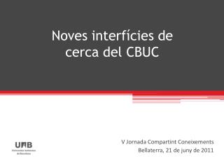 Noves interfícies de cerca del CBUC