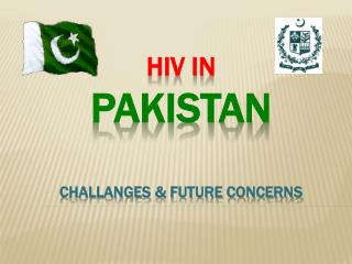 HIV IN  Pakistan Challanges  & Future Concerns