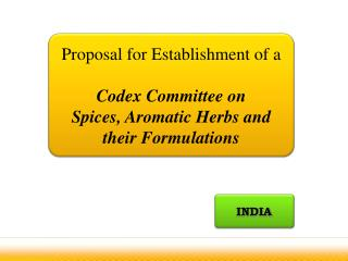 Proposal for Establishment of a Codex Committee on  Spices, Aromatic Herbs and their Formulations