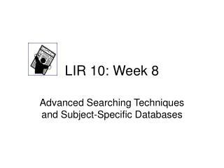 LIR 10: Week 8