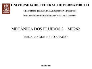 MECÂNICA DOS FLUIDOS 2 – ME262 Prof. ALEX MAURÍCIO ARAÚJO
