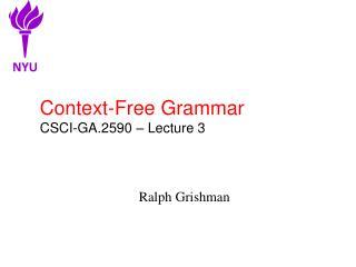 Context-Free Grammar CSCI-GA.2590 – Lecture 3