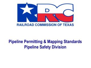 Pipeline Permitting & Mapping Standards Pipeline Safety Division