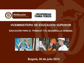 VICEMINISTERIO DE EDUCACIÓN SUPERIOR EDUCACIÓN PARA EL TRABAJO Y EL DESARROLLO HUMANO