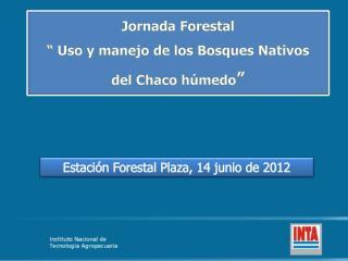 """Jornada Forestal  """" Uso y manejo de los Bosques Nativos del Chaco húmedo """""""