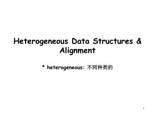 Heterogeneous Data Structures & Alignment * heterogeneous:  不同种类的