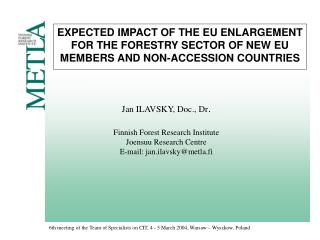 Jan ILAVSKY, Doc., Dr . Finnish Forest Research Institute Joensuu Research Centre