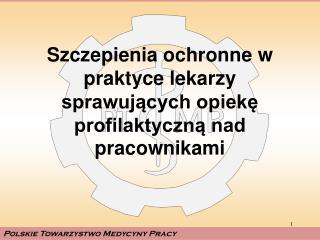 Szczepienia ochronne w praktyce lekarzy sprawujących opiekę profilaktyczną nad pracownikami