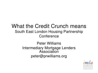 What the Credit Crunch means  South East London Housing Partnership Conference