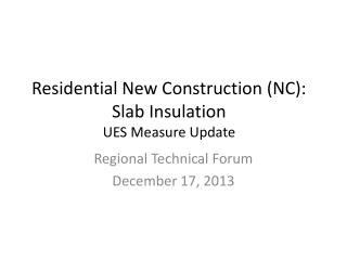 Residential New Construction (NC): Slab Insulation UES Measure Update