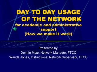 DAY TO DAY USAGE     OF THE NETWORK for academic and administrative support (How we make it work)