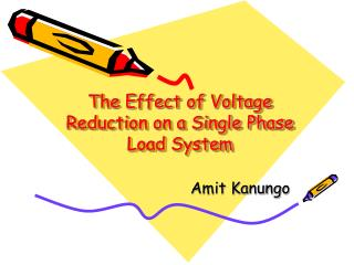 The Effect of Voltage Reduction on a Single Phase Load System