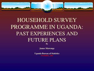 HOUSEHOLD SURVEY PROGRAMME IN UGANDA:  PAST EXPERIENCES AND FUTURE PLANS