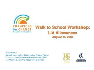 Walk to School Workshop: LIA Allowances August 14, 2008