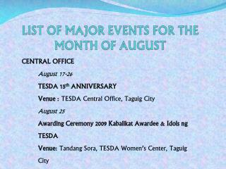 LIST OF MAJOR EVENTS FOR THE MONTH OF AUGUST