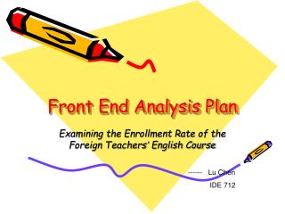 Front End Analysis Plan