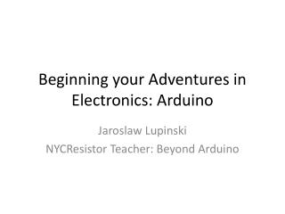 Beginning your Adventures in Electronics: Arduino