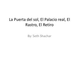 La  Puerta  del sol, El  P alacio real, El  R astro , El  Retiro