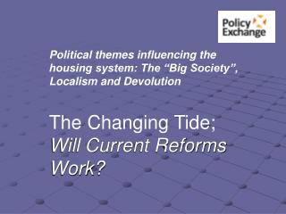 "Political themes influencing the housing system: The ""Big Society"", Localism and Devolution"