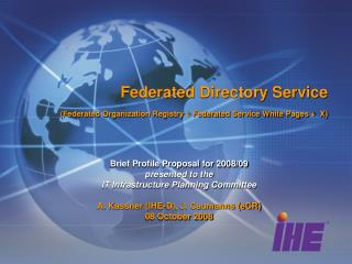 Federated Directory Service (Federated Organization Registry + Federated Service White Pages +  X)