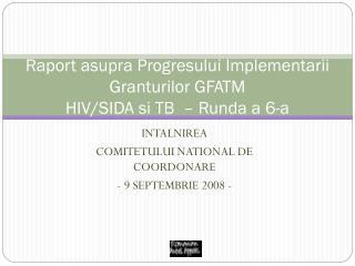 Raport asupra Progresului Implementarii Granturilor GFATM HIV/SIDA si TB  – Runda a 6-a
