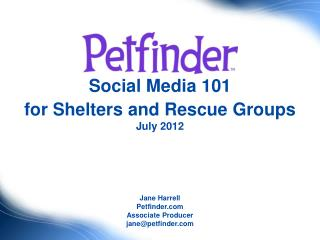 Social Media 101  for Shelters and Rescue Groups July 2012