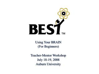 Using Your BRAIN (For Beginners)‏ Teacher-Mentor Workshop July 18-19, 2008 Auburn University