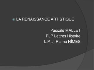 LA RENAISSANCE ARTISTIQUE  Pascale MALLET  PLP Lettres Histoire L.P. J. Raimu N MES