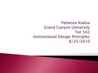 Patience  Kodua Grand Canyon University Tec 542 Instructional Design Principles 8/25/2010