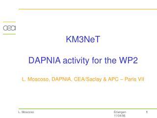 KM3NeT DAPNIA activity for the WP2 L. Moscoso, DAPNIA, CEA/Saclay & APC – Paris VII