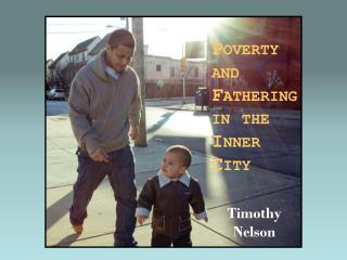 Poverty and Fathering in the Inner  City