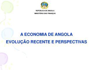 A ECONOMIA DE ANGOLA EVOLUÇÃO RECENTE E PERSPECTIVAS