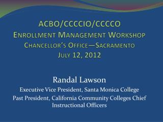 ACBO/CCCCIO/CCCCO Enrollment Management Workshop Chancellor's Office—Sacramento July 12, 2012