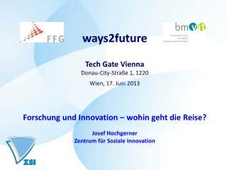 ways2future Tech Gate Vienna Donau-City-Straße 1, 1220 Wien, 17. Juni 2013