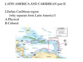 LATIN AMERICA AND CARIBBEAN part II Define Caribbean region  (why separate from Latin America?)