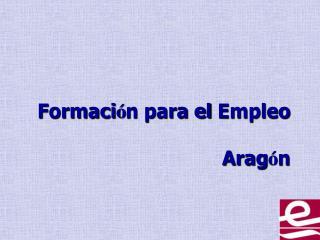 Formaci � n para el Empleo Arag � n