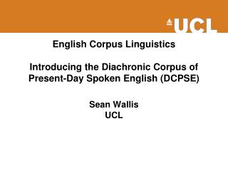 English Corpus Linguistics Introducing the Diachronic Corpus of Present-Day Spoken English (DCPSE)