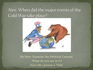 Aim:  When did the major events of the Cold War take place?