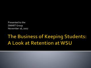 The Business of Keeping Students:  A Look at Retention at WSU