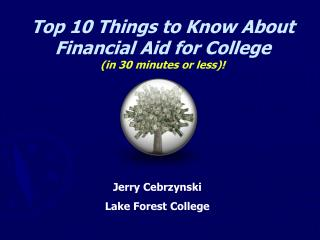 Top 10 Things to Know About Financial Aid for College (in 30 minutes or less)!
