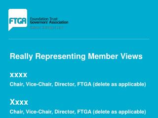 Really Representing Member Views xxxx Chair, Vice-Chair, Director, FTGA (delete as applicable)