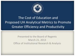 Presented to the Board of Regents March 21, 2013 Office of Institutional Research & Analysis
