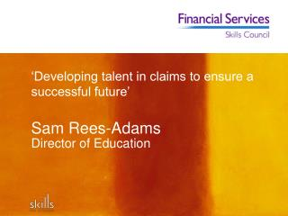 'Developing talent in claims to ensure a successful future' Sam Rees-Adams